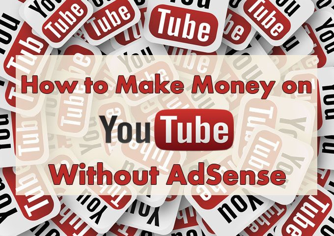 How to Make Money on YouTube Without Adsense