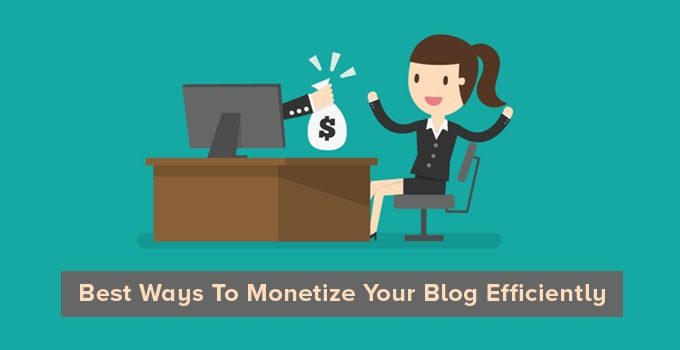 10 Best Ways To Monetize Your Blog Efficiently